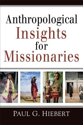 Anthropological Insights for Missionaries - Hiebert, Paul