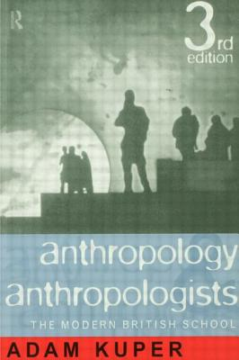 Anthropology and Anthropologists: The Modern British School - Kuper, Adam