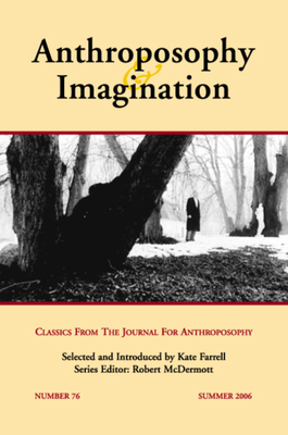 Anthroposophy & Imagination: Classics from the Journal for Anthroposophyissue # 76, Summer 2006 - Farrell, Kate (Editor), and McDermott, Robert A (Editor)