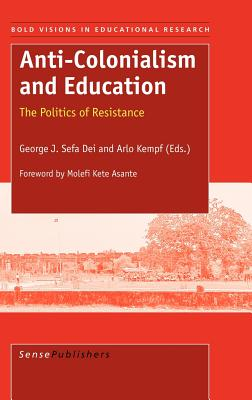 Anti-Colonialism and Education - Dei, G D (Editor), and Kempf, A (Editor)