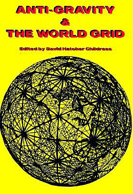 Anti-Gravity and the World Grid - Childress, David Hatcher (Editor)