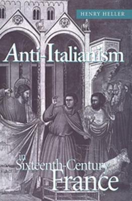 Anti Italianism in 16th Centur - Heller, Henry