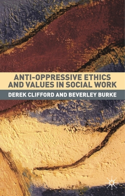 Anti-Oppressive Ethics and Values in Social Work - Clifford, Derek, and Burke, Beverly