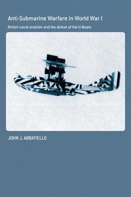 Anti-Submarine Warfare in World War I - Abbatiello, John