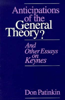 Anticipations of the General Theory?: And Other Essays on Keynes - Patinkin, Don