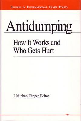 Antidumping: How It Works and Who Gets Hurt - Finger, J Michael