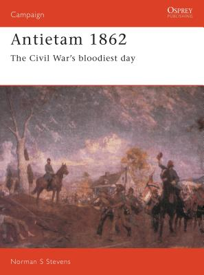 Antietam 1862: The Civil War's Bloodiest Day - Stevens, Norman