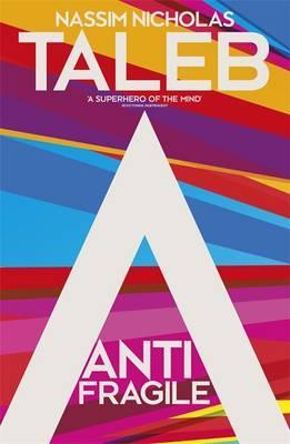 Antifragile: Things that Gain from Disorder - Taleb, Nassim Nicholas