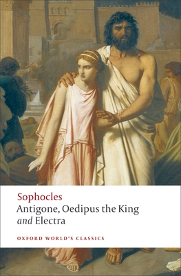 Antigone, Oedipus the King, Electra - Sophocles, and Hall, Edith (Editor), and Kitto, H D F (Translated by)