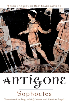 Antigone - Sophocles, and Gibbons, Reginald (Translated by), and Segal, Charles (Translated by)