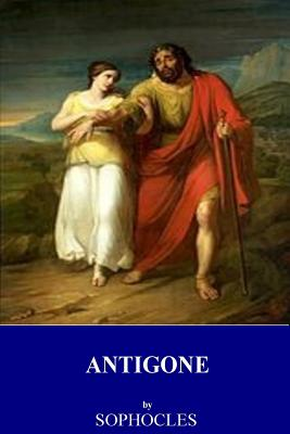 Antigone - Sophocles, and Storr, Francis (Translated by)