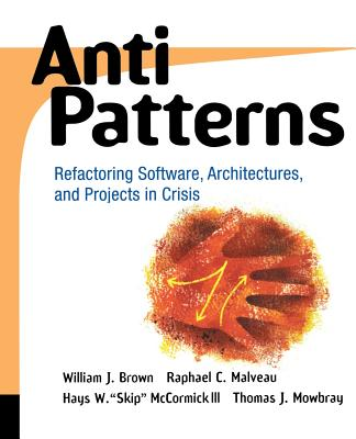 """Antipatterns: Refactoring Software, Architectures, and Projects in Crisis - Brown, William H, III, M.D, and Malveau, Raphael C, and McCormick, Hays W """"Skip"""""""