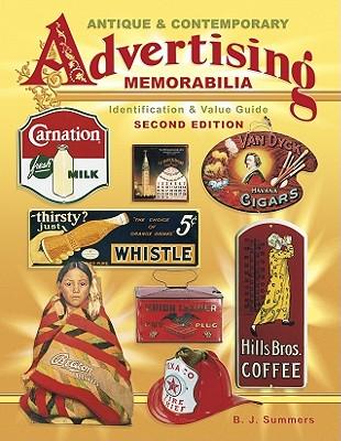 Antique & Contemporary Advertising Memorabilia: Identification & Value Guide - Summers, B J