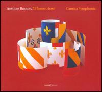 Antoine Busnois: L'Homme Armé - Cantica Symphonia