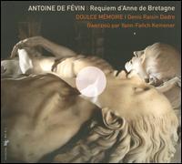 Antoine de Févin: Requiem d?Anne de Bretagne - Doulce Mémoire; Yann-Fañch Kemener (vocals); Denis Raisin-Dadre (conductor)
