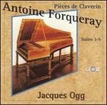 Antoine Forqueray: Pi�ces de Clavecin, Suites 1-5