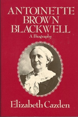 Antoinette Brown Blackwell: A Biography - Cazden, Elizabeth
