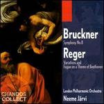Anton Bruckner: Symphony No. 8; Max Reger: Variations and Fugue on a Theme of Beethoven