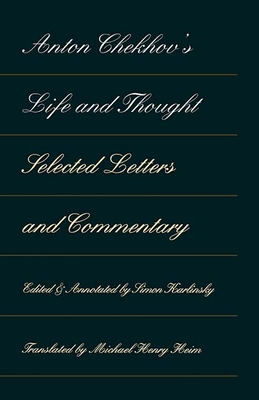 Anton Chekhov's Life and Thought: Selected Letters and Commentaries - Karlinsky, Simon (Notes by), and Heim, Michael Henry (Translated by)