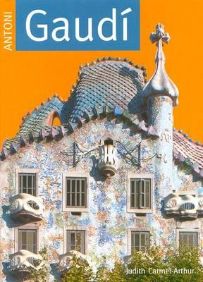 Antoni Gaudi - Arthur, Judith Carmel, and Carlton Books