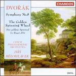 Antonin Dvorak: Symphony No. 8/The Golden Spinning Wheel