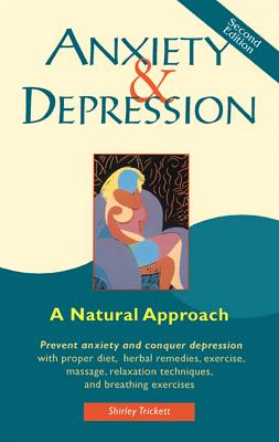 Anxiety and Depression: A Natural Approach - Trickett, Shirley, and McDonald, J W, Dr. (Foreword by)