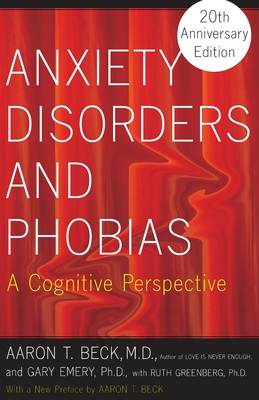 Anxiety Disorders and Phobias: A Cognitive Perspective - Beck, Aaron T, MD, and Emery, Gary, PhD, PH D, and *, With