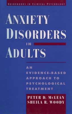 Anxiety Disorders in Adults: An Evidence-Based Approach to Psychological Treatment - McLean, Peter D