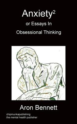 Anxiety2 or Essays in Obsessional Thinking - Bennett, Aron