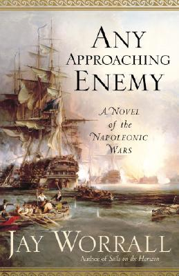 Any Approaching Enemy: A Novel of the Napoleonic Wars - Worrall, Jay