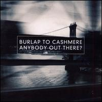Anybody Out There? - Burlap to Cashmere