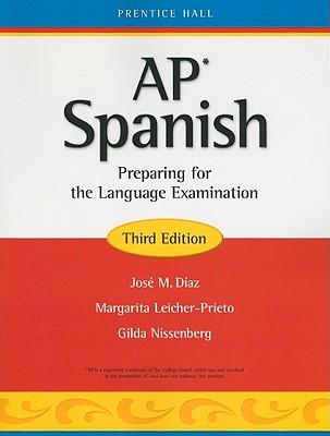 AP Spanish: Preparing for the Language Examination - Diaz, Jose M, and Leicher-Prieto, Margarita, and Nissenberg, Gilda