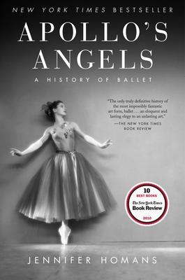 Apollo's Angels: A History of Ballet - Homans, Jennifer