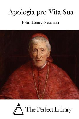 Apologia Pro Vita Sua - Newman, John Henry, and The Perfect Library (Editor)