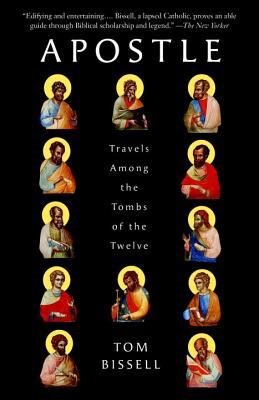 Apostle: Travels Among the Tombs of the Twelve - Bissell, Tom