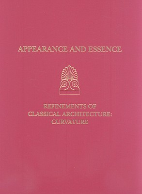 Appearance and Essence: Refinements of Classical Architecture: Curvature - Haselberger, Lothar (Editor)