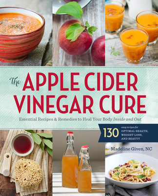 Apple Cider Vinegar Cure: Essential Recipes and Remedies to Heal Your Body Inside and Out - Sonoma Press