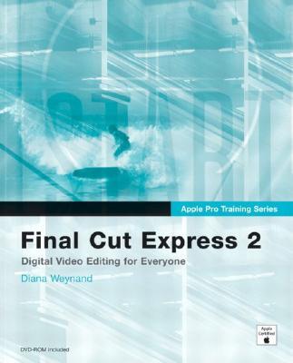 Apple Pro Training Series: Final Cut Express 2 - Weynand, Diana