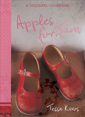 Apples for Jam: A Colorful Cookbook - Kiros, Tessa