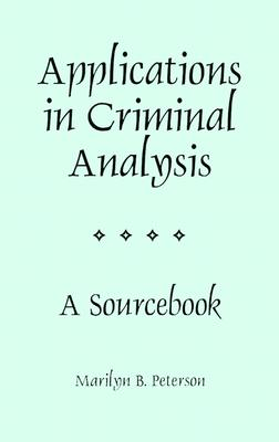 Applications in Criminal Analysis: A Sourcebook - Peterson, Marilyn