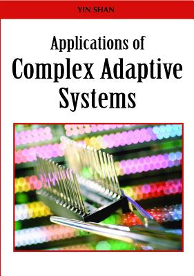 Applications of Complex Adaptive Systems - Shan, Yin