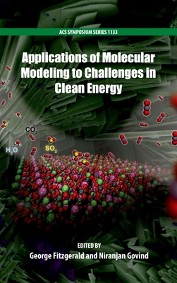 Applications of Molecular Modeling to Challenges in Clean Energy - Fitzgerald, George (Editor)
