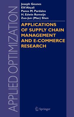 Applications of Supply Chain Management and E-Commerce Research - Geunes, Joseph (Editor), and Akcali, Elif (Editor), and Pardalos, Panos M (Editor)