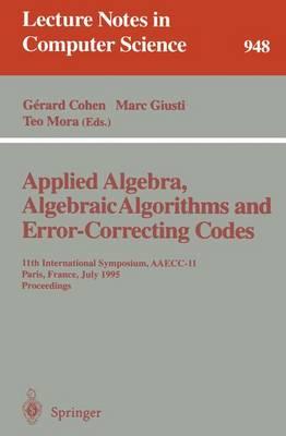 Applied Algebra, Algebraic Algorithms and Error-Correcting Codes: 11th International Symposium, Aaecc-11, Paris, France, July 17-22, 1995. Proceedings - Cohen, Gerard (Editor), and Giusti, Marc (Editor), and Mora, Teo (Editor)