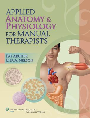 Applied Anatomy & Physiology Therapy Text & Study Guide Package - Archer, Pat, MS, Atc, Lmt