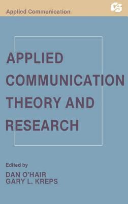 Applied Communication Theory and Research - O'Hair, H Dan (Editor)