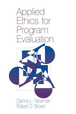 Applied Ethics for Program Evaluation - Newman, Dianna L, and Brown, Robert D, Jr., MD