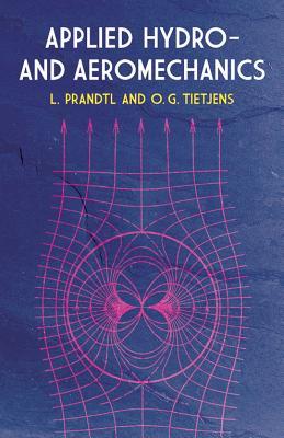 Applied Hydro- And Aeromechanics - Prandtl, Ludwig, and Tietjens, O G