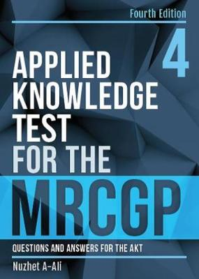 Applied Knowledge Test for the MRCGP, fourth edition: Questions and Answers for the AKT - A-Ali, Nuzhet