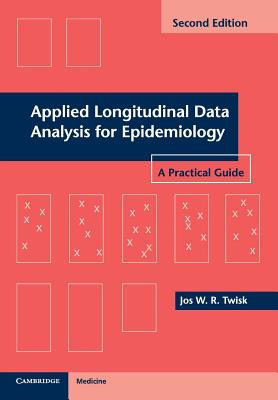 Applied Longitudinal Data Analysis for Epidemiology: A Practical Guide - Twisk, Jos W. R.